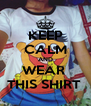 KEEP CALM AND WEAR  THIS SHIRT  - Personalised Poster A4 size