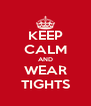 KEEP CALM AND WEAR TIGHTS - Personalised Poster A4 size
