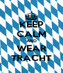 KEEP CALM AND WEAR TRACHT - Personalised Poster A4 size