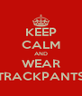 KEEP CALM AND WEAR TRACKPANTS - Personalised Poster A4 size