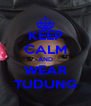 KEEP CALM AND WEAR TUDUNG - Personalised Poster A4 size