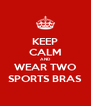 KEEP CALM AND WEAR TWO SPORTS BRAS - Personalised Poster A4 size