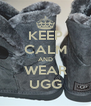 KEEP CALM AND WEAR UGG - Personalised Poster A4 size