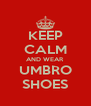 KEEP CALM AND WEAR UMBRO SHOES - Personalised Poster A4 size