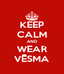 KEEP CALM AND WEAR VĒSMA - Personalised Poster A4 size