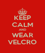 KEEP CALM AND WEAR VELCRO - Personalised Poster A4 size