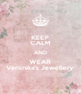 KEEP CALM AND WEAR Veronika's Jewellery - Personalised Poster A4 size