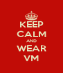 KEEP CALM AND WEAR VM - Personalised Poster A4 size