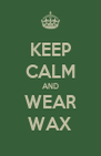 KEEP CALM AND WEAR WAX - Personalised Poster A4 size