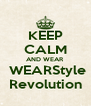KEEP CALM AND WEAR  WEARStyle Revolution - Personalised Poster A4 size
