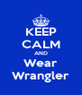 KEEP CALM AND Wear Wrangler - Personalised Poster A4 size
