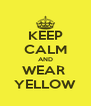KEEP CALM AND WEAR  YELLOW - Personalised Poster A4 size