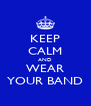 KEEP CALM AND WEAR YOUR BAND - Personalised Poster A4 size