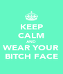 KEEP CALM AND WEAR YOUR BITCH FACE - Personalised Poster A4 size