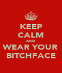 KEEP CALM AND WEAR YOUR BITCHFACE - Personalised Poster A4 size