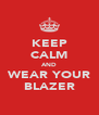 KEEP CALM AND WEAR YOUR BLAZER - Personalised Poster A4 size