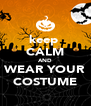 keep  CALM AND WEAR YOUR COSTUME - Personalised Poster A4 size