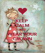 KEEP  CALM AND WEAR YOUR CROWN - Personalised Poster A4 size