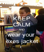 KEEP CALM AND wear your  exes jacket - Personalised Poster A4 size