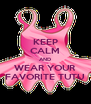 KEEP CALM AND WEAR YOUR FAVORITE TUTU - Personalised Poster A4 size