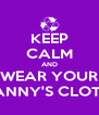 KEEP CALM AND WEAR YOUR GRANNY'S CLOTHES - Personalised Poster A4 size