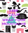 KEEP CALM AND WEAR YOUR MOUSTACHE - Personalised Poster A4 size