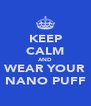 KEEP CALM AND WEAR YOUR NANO PUFF - Personalised Poster A4 size