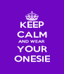 KEEP CALM AND WEAR YOUR ONESIE - Personalised Poster A4 size