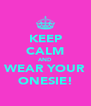 KEEP CALM AND WEAR YOUR ONESIE! - Personalised Poster A4 size
