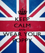 KEEP CALM AND WEAR YOUR POPPY - Personalised Poster A4 size