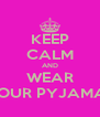 KEEP CALM AND WEAR YOUR PYJAMAS - Personalised Poster A4 size