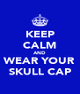 KEEP CALM AND WEAR YOUR SKULL CAP - Personalised Poster A4 size