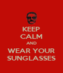 KEEP CALM AND WEAR YOUR SUNGLASSES - Personalised Poster A4 size