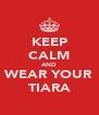 KEEP CALM AND WEAR YOUR TIARA - Personalised Poster A4 size