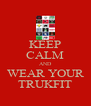 KEEP CALM AND WEAR YOUR TRUKFIT - Personalised Poster A4 size