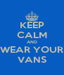 KEEP CALM AND WEAR YOUR VANS - Personalised Poster A4 size