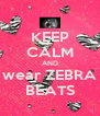 KEEP CALM AND wear ZEBRA BEATS - Personalised Poster A4 size
