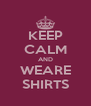 KEEP CALM AND WEARE SHIRTS - Personalised Poster A4 size