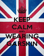 KEEP CALM AND WEARING GARSKIN - Personalised Poster A4 size