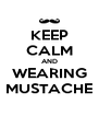 KEEP CALM AND WEARING MUSTACHE - Personalised Poster A4 size