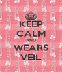 KEEP CALM AND WEARS VEIL - Personalised Poster A4 size