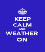 KEEP CALM AND WEATHER ON - Personalised Poster A4 size