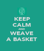 KEEP CALM AND WEAVE A BASKET - Personalised Poster A4 size
