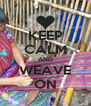 KEEP CALM AND WEAVE ON - Personalised Poster A4 size