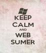 KEEP CALM AND WEB SUMER - Personalised Poster A4 size