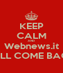 KEEP CALM AND Webnews.it WILL COME BACK - Personalised Poster A4 size