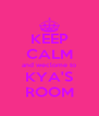 KEEP CALM and weclome to KYA'S ROOM - Personalised Poster A4 size
