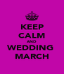 KEEP CALM AND WEDDING  MARCH - Personalised Poster A4 size
