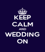 KEEP CALM AND WEDDING ON - Personalised Poster A4 size
