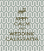 KEEP CALM AND WEDDINK CALIGRAFIA - Personalised Poster A4 size